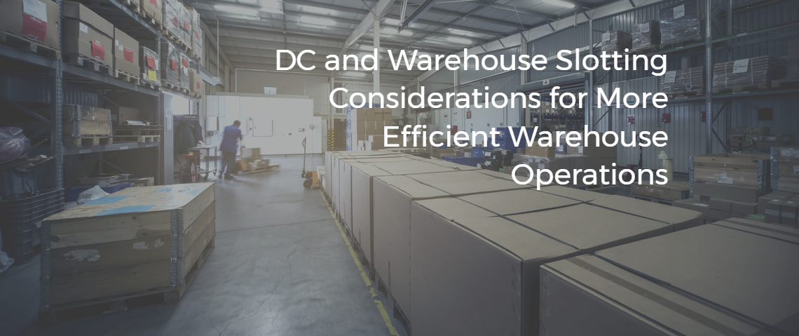 DC and Warehouse Slotting Considerations for More Efficient
